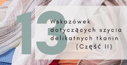Jak szyć z delikatnych i przewiewnych tkanin? Kolejne podpowiedzi na blogu!